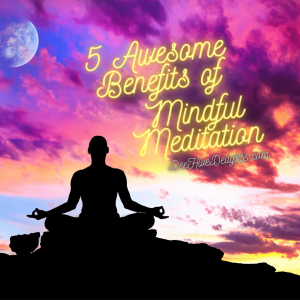 5 awesome benefits of mindful meditation